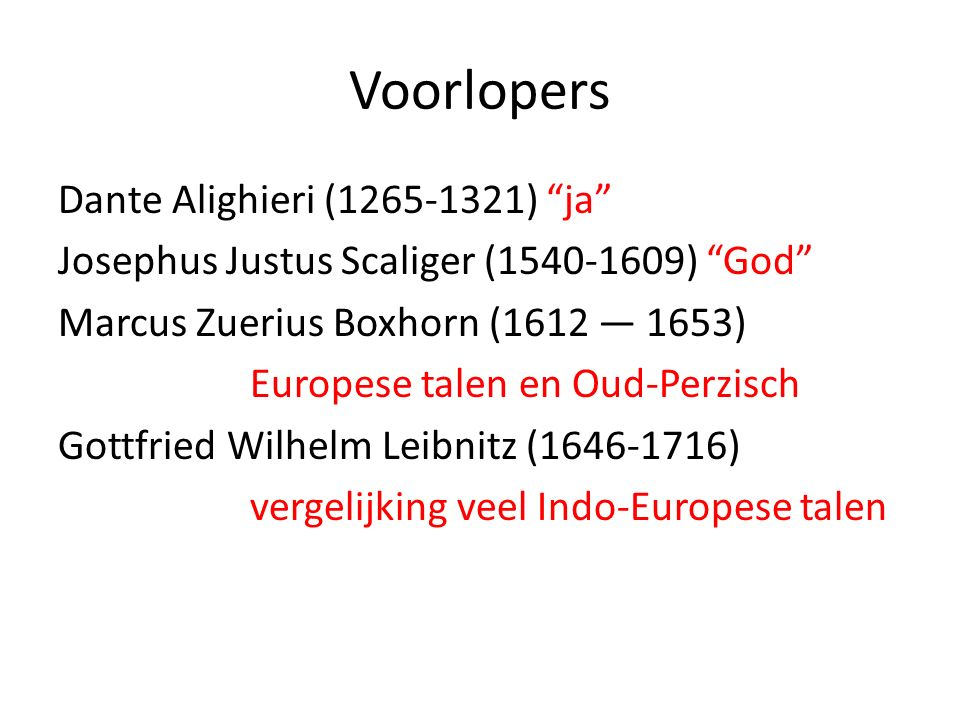 "Voorlopers Dante Alighieri (1265-1321) ""ja"" Josephus Justus Scaliger (1540-1609) ""God"" Marcus Zuerius Boxhorn (1612 — 1653) Europese talen en Oud-Perz"