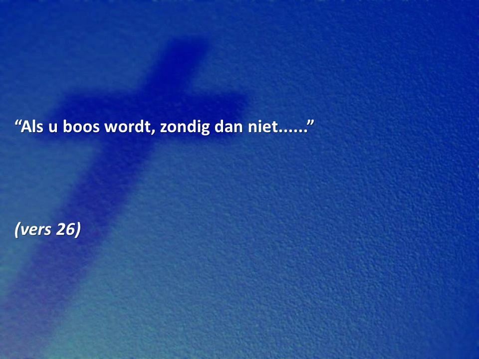 Als u boos wordt, zondig dan niet...... (vers 26)