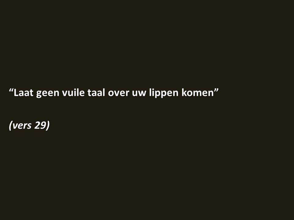 Laat geen vuile taal over uw lippen komen (vers 29)