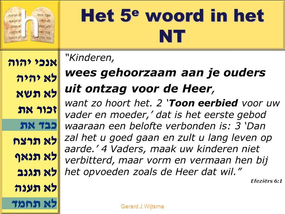 """Gerard J.Wijtsma Het 5 e woord in het NT """"Kinderen, wees gehoorzaam aan je ouders uit ontzag voor de Heer, want zo hoort het. 2 'Toon eerbied voor uw"""