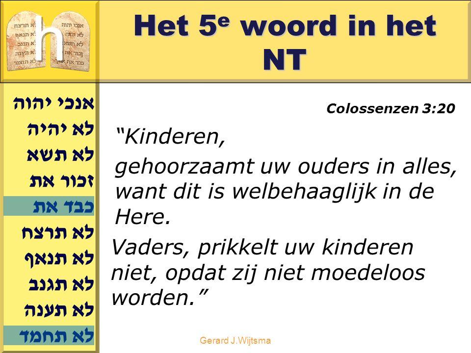 """Gerard J.Wijtsma Het 5 e woord in het NT Colossenzen 3:20 """"Kinderen, gehoorzaamt uw ouders in alles, want dit is welbehaaglijk in de Here. Vaders, pri"""
