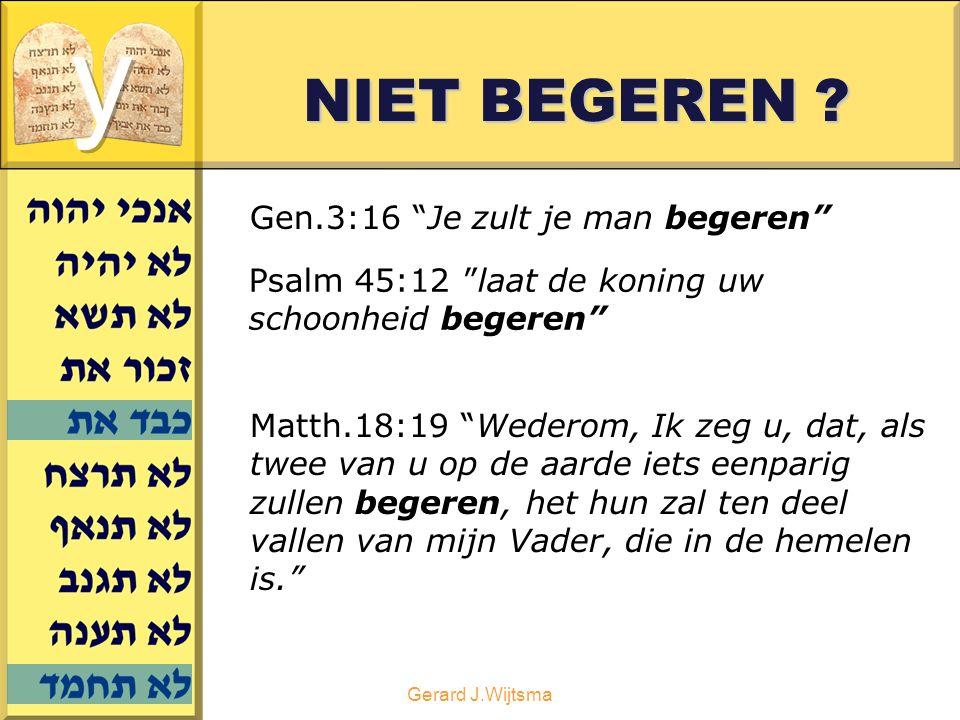 """Gerard J.Wijtsma NIET BEGEREN ? Gen.3:16 """"Je zult je man begeren"""" Psalm 45:12 """"laat de koning uw schoonheid begeren"""" Matth.18:19 """"Wederom, Ik zeg u, d"""