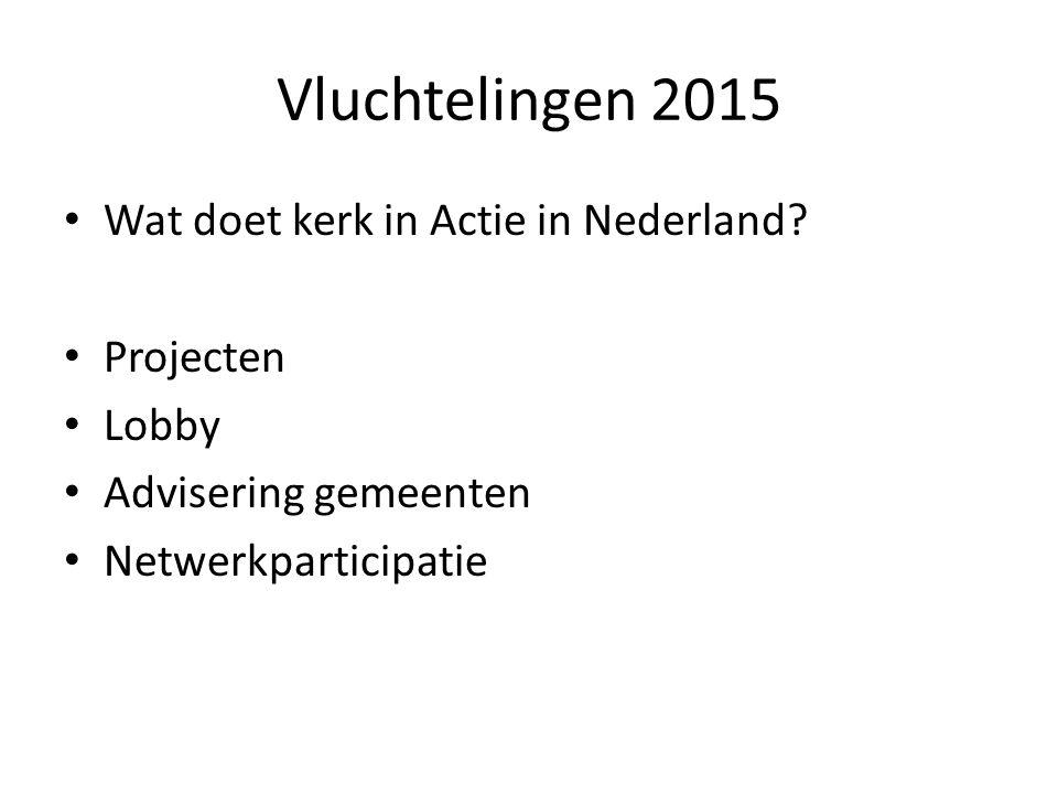 Vluchtelingen 2015 Wat doet kerk in Actie in Nederland? Projecten Lobby Advisering gemeenten Netwerkparticipatie