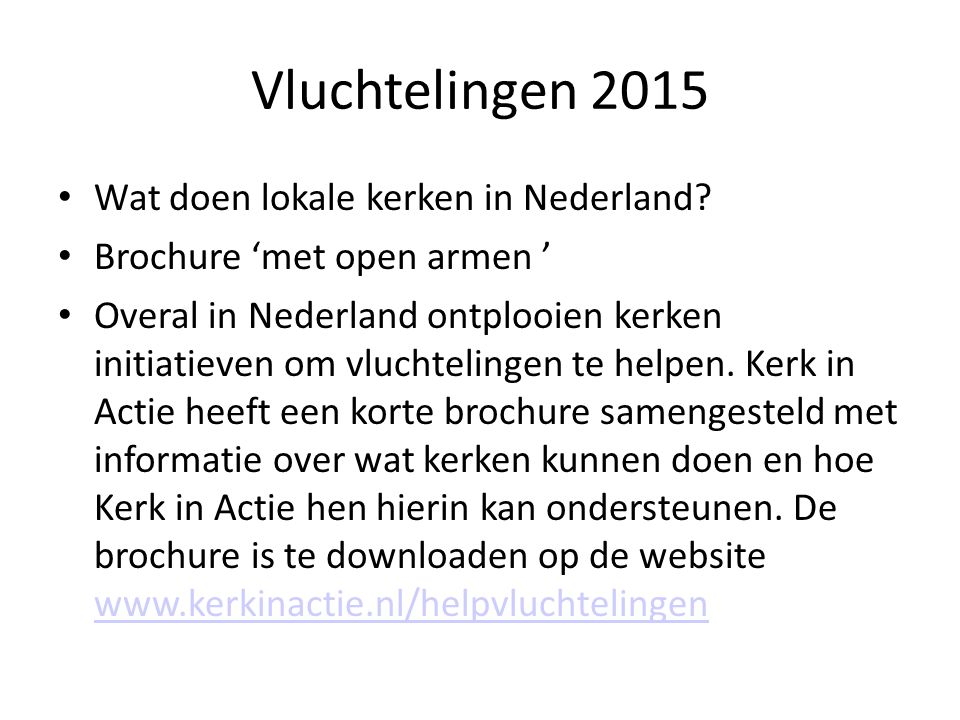 Vluchtelingen 2015 Wat doen lokale kerken in Nederland? Brochure 'met open armen ' Overal in Nederland ontplooien kerken initiatieven om vluchtelingen