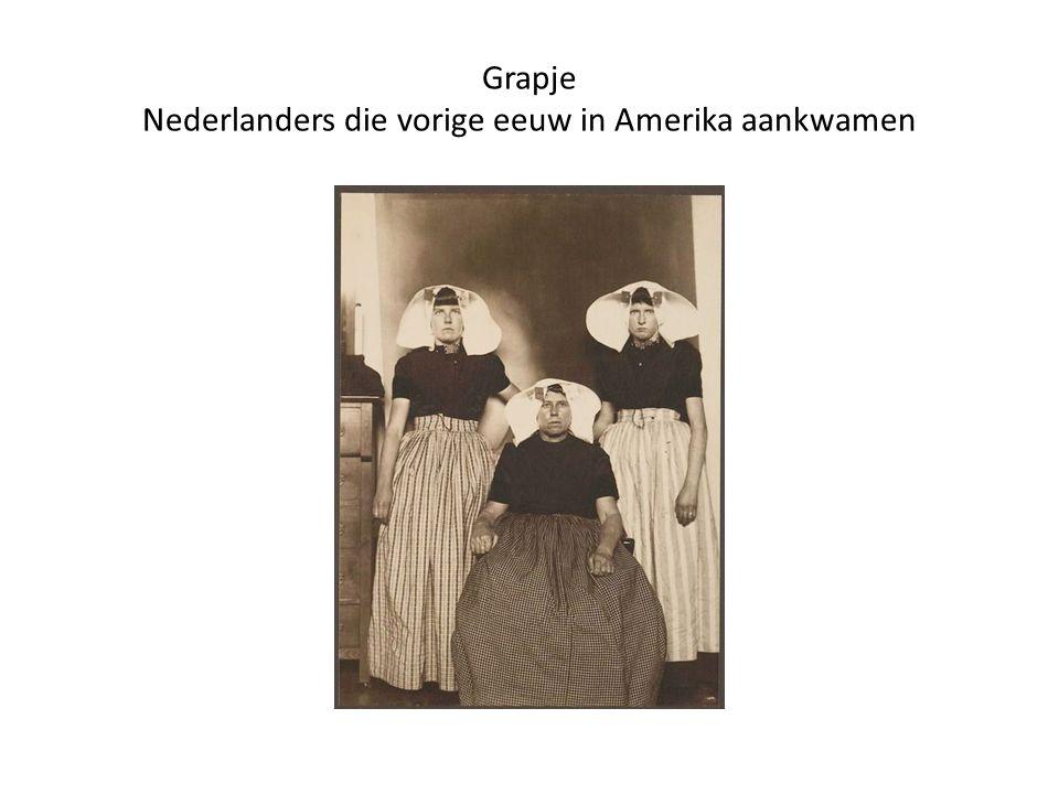 Grapje Nederlanders die vorige eeuw in Amerika aankwamen