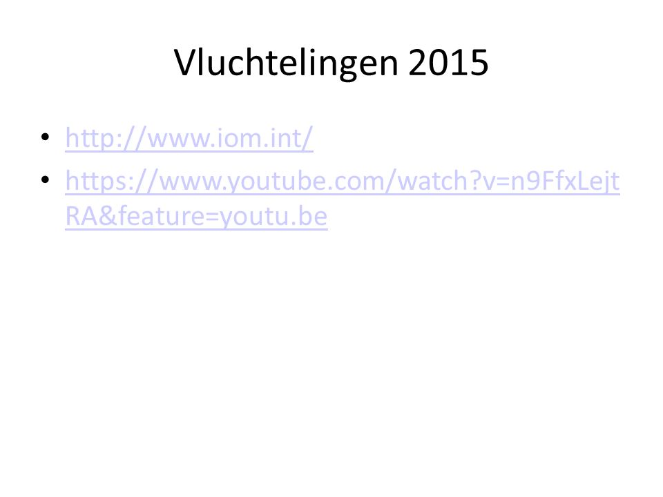 Vluchtelingen 2015 http://www.iom.int/ https://www.youtube.com/watch?v=n9FfxLejt RA&feature=youtu.be https://www.youtube.com/watch?v=n9FfxLejt RA&feat
