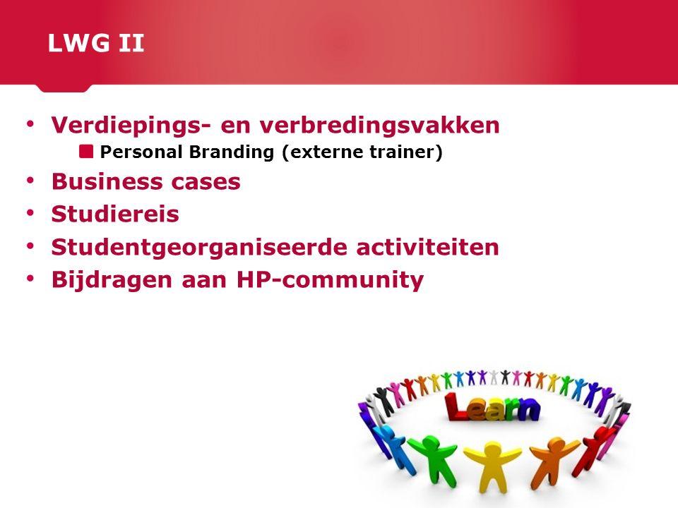 LWG II Verdiepings- en verbredingsvakken Personal Branding (externe trainer) Business cases Studiereis Studentgeorganiseerde activiteiten Bijdragen aa