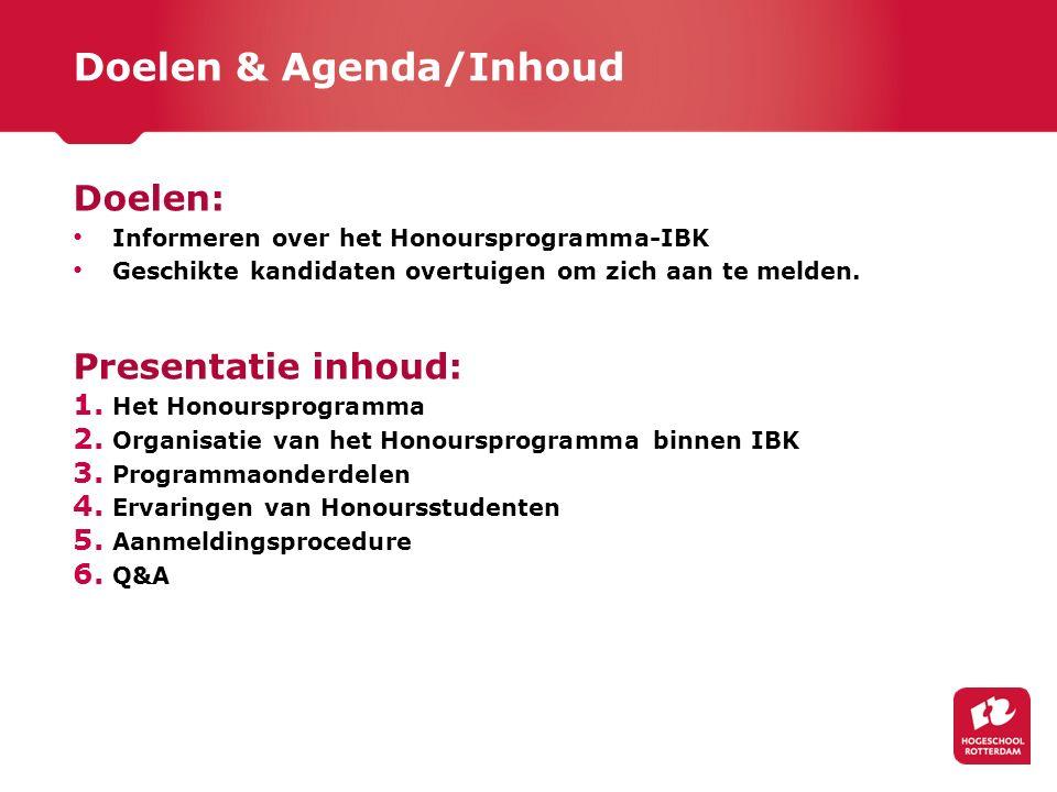 Doelen & Agenda/Inhoud Doelen: Informeren over het Honoursprogramma-IBK Geschikte kandidaten overtuigen om zich aan te melden. Presentatie inhoud: 1.