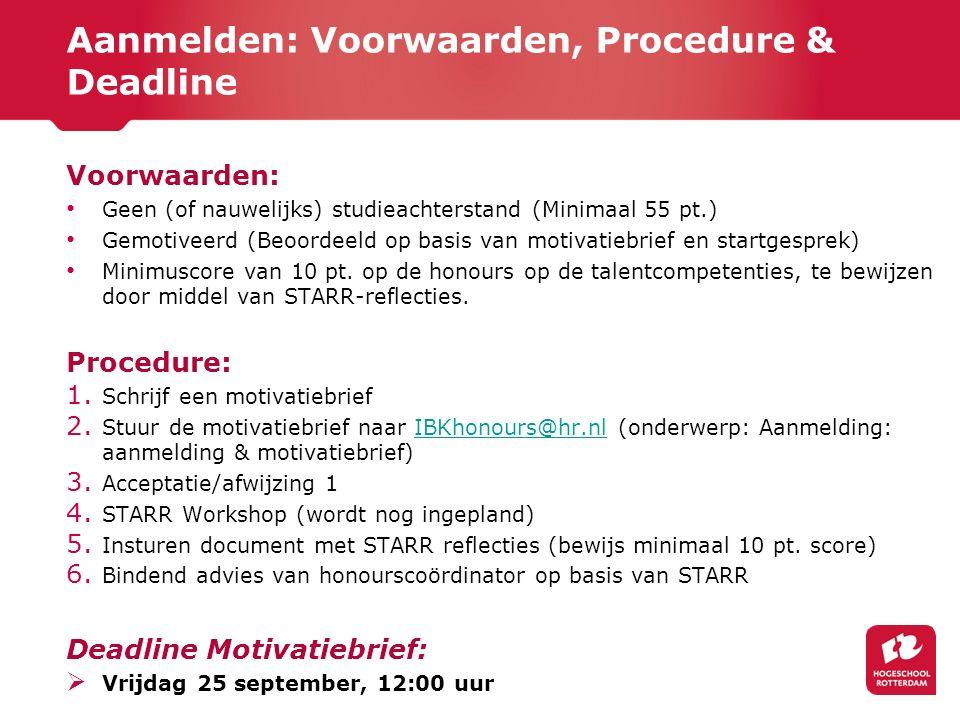 Aanmelden: Voorwaarden, Procedure & Deadline Voorwaarden: Geen (of nauwelijks) studieachterstand (Minimaal 55 pt.) Gemotiveerd (Beoordeeld op basis va