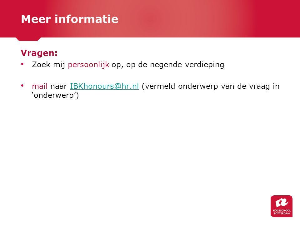 Meer informatie Vragen: Zoek mij persoonlijk op, op de negende verdieping mail naar IBKhonours@hr.nl (vermeld onderwerp van de vraag in 'onderwerp')IB