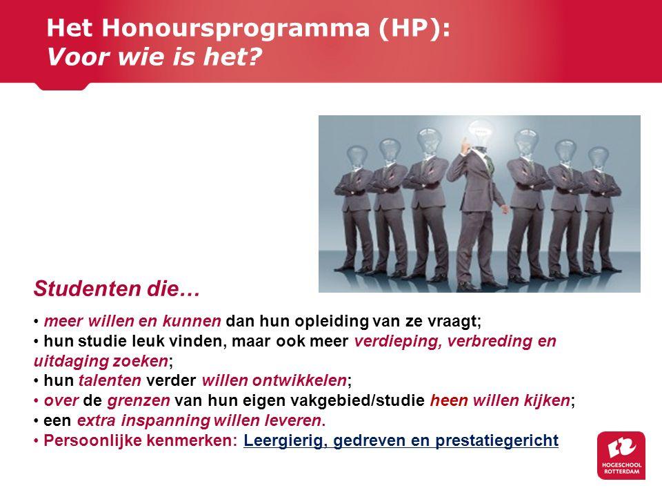 Het Honoursprogramma (HP): Voor wie is het? meer willen en kunnen dan hun opleiding van ze vraagt; hun studie leuk vinden, maar ook meer verdieping, v