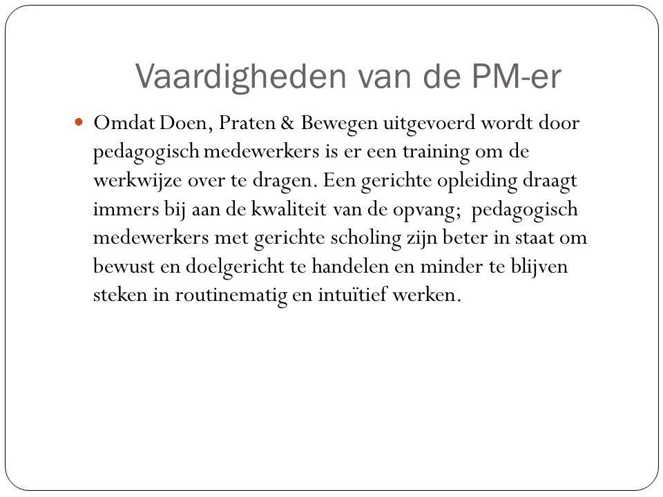 Vaardigheden van de PM-er Omdat Doen, Praten & Bewegen uitgevoerd wordt door pedagogisch medewerkers is er een training om de werkwijze over te dragen