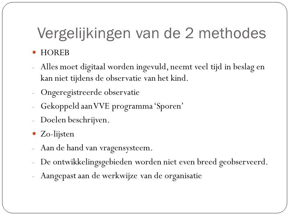 Vergelijkingen van de 2 methodes HOREB - Alles moet digitaal worden ingevuld, neemt veel tijd in beslag en kan niet tijdens de observatie van het kind