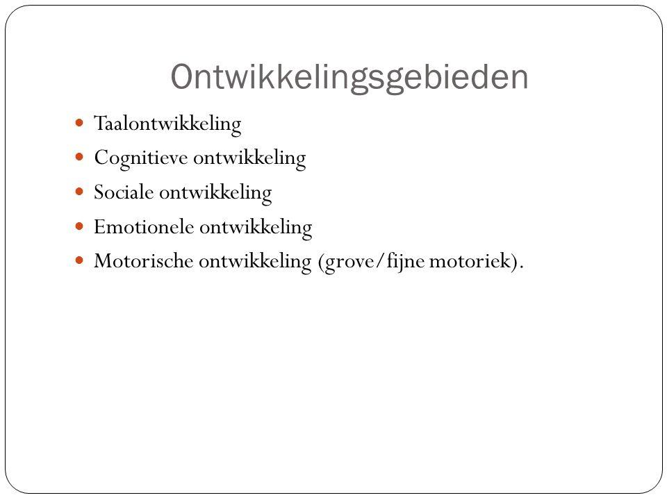 Ontwikkelingsgebieden Taalontwikkeling Cognitieve ontwikkeling Sociale ontwikkeling Emotionele ontwikkeling Motorische ontwikkeling (grove/fijne motor