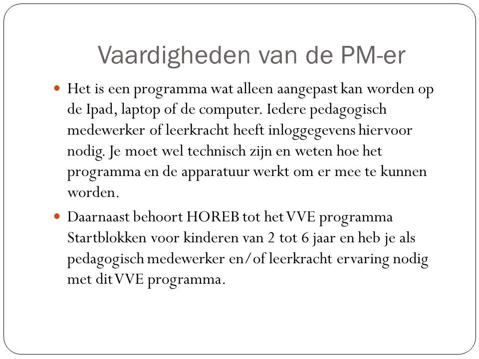 Vaardigheden van de PM-er Het is een programma wat alleen aangepast kan worden op de Ipad, laptop of de computer. Iedere pedagogisch medewerker of lee