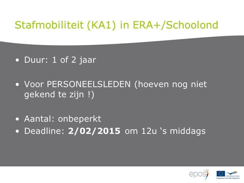 Stafmobiliteit (KA1) in ERA+/Schoolond Duur: 1 of 2 jaar Voor PERSONEELSLEDEN (hoeven nog niet gekend te zijn !) Aantal: onbeperkt Deadline: 2/02/2015 om 12u 's middags