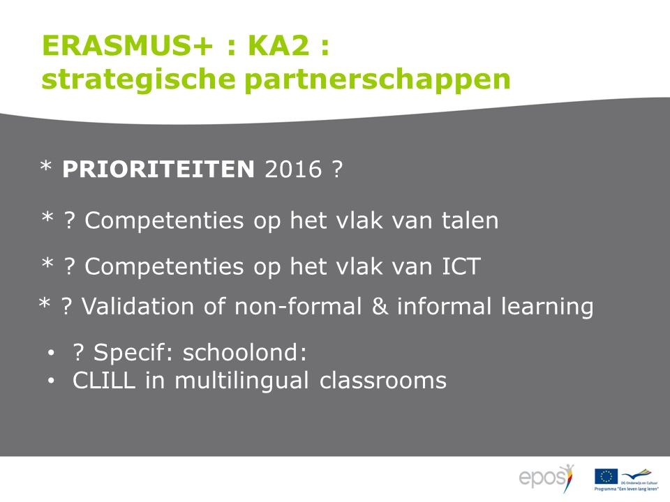 ERASMUS+ : KA2 : strategische partnerschappen * PRIORITEITEN 2016 .