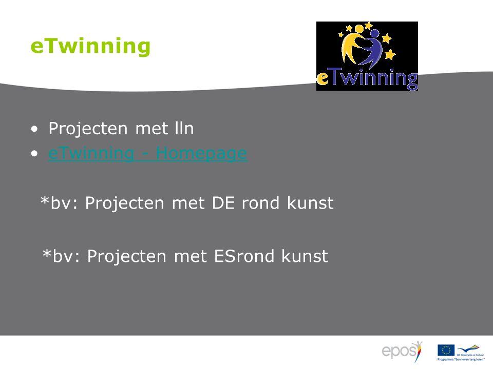 Projecten met lln eTwinning - Homepage eTwinning *bv: Projecten met DE rond kunst *bv: Projecten met ESrond kunst