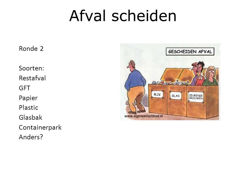 Ronde 2 Soorten: Restafval GFT Papier Plastic Glasbak Containerpark Anders? Afval scheiden