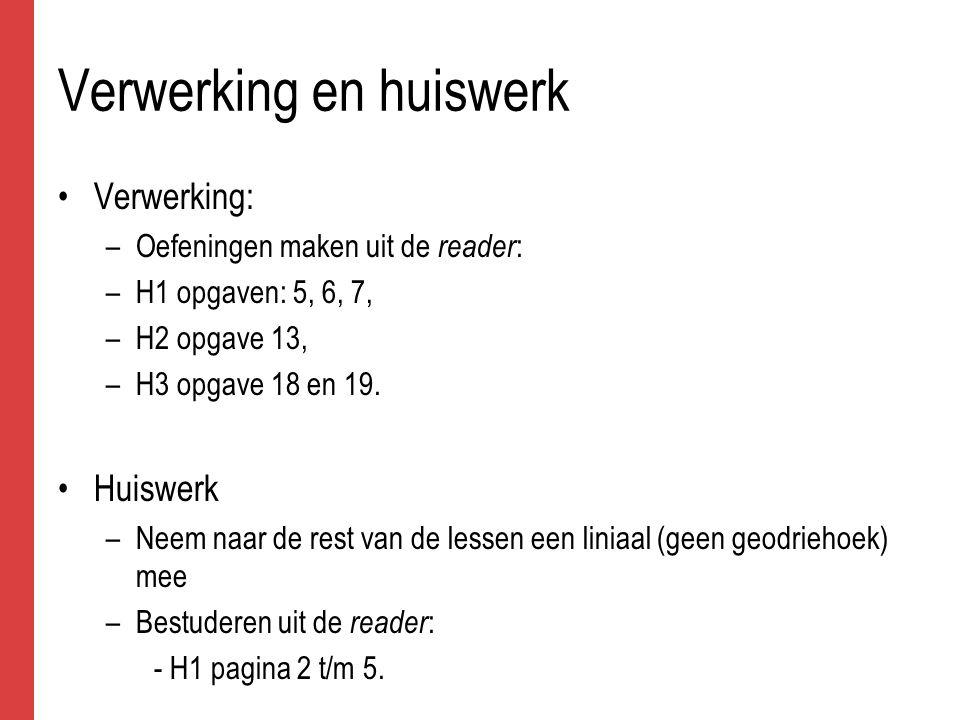 Verwerking en huiswerk Verwerking: –Oefeningen maken uit de reader : –H1 opgaven: 5, 6, 7, –H2 opgave 13, –H3 opgave 18 en 19.