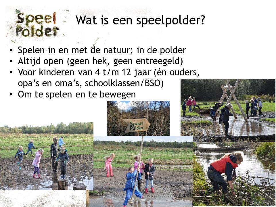 Wat is een speelpolder? Beleven Bewegen avontuur Spelen in en met de natuur; in de polder Altijd open (geen hek, geen entreegeld) Voor kinderen van 4