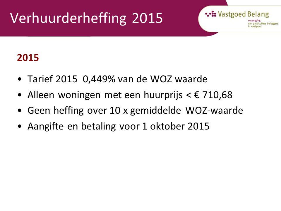 Verhuurderheffing 2015 2015 Tarief 2015 0,449% van de WOZ waarde Alleen woningen met een huurprijs < € 710,68 Geen heffing over 10 x gemiddelde WOZ-waarde Aangifte en betaling voor 1 oktober 2015