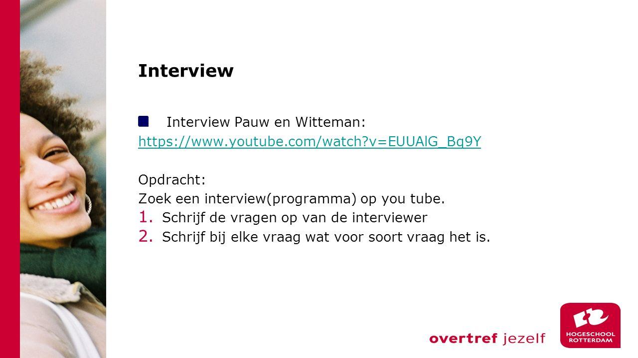 Interview Interview Pauw en Witteman: https://www.youtube.com/watch?v=EUUAlG_Bq9Y Opdracht: Zoek een interview(programma) op you tube. 1. Schrijf de v