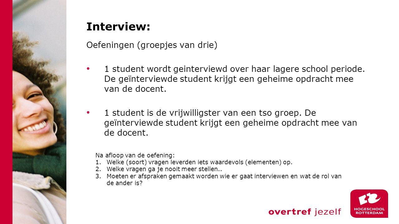 Interview: Oefeningen (groepjes van drie) 1 student wordt geinterviewd over haar lagere school periode. De geïnterviewde student krijgt een geheime op