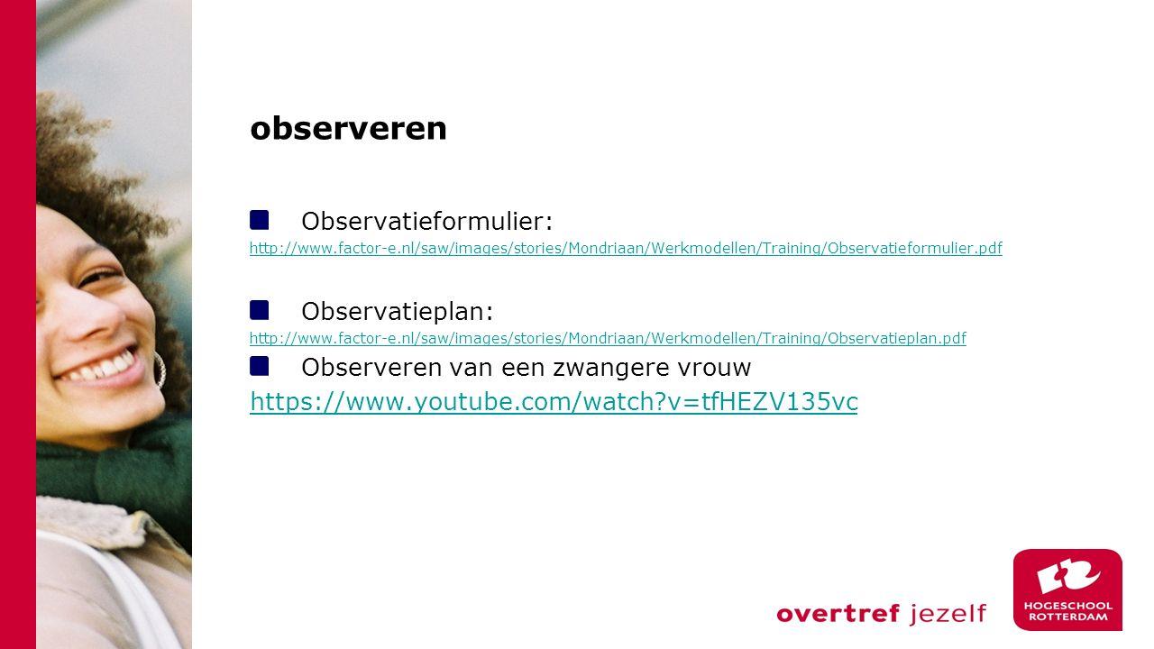 observeren Observatieformulier: http://www.factor-e.nl/saw/images/stories/Mondriaan/Werkmodellen/Training/Observatieformulier.pdf Observatieplan: http