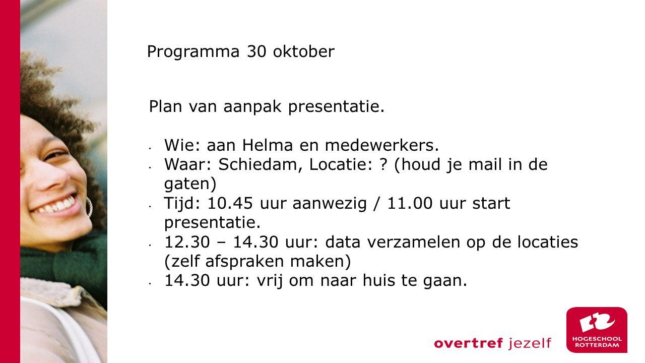 Plan van aanpak presentatie. Wie: aan Helma en medewerkers. Waar: Schiedam, Locatie: ? (houd je mail in de gaten) Tijd: 10.45 uur aanwezig / 11.00 uur