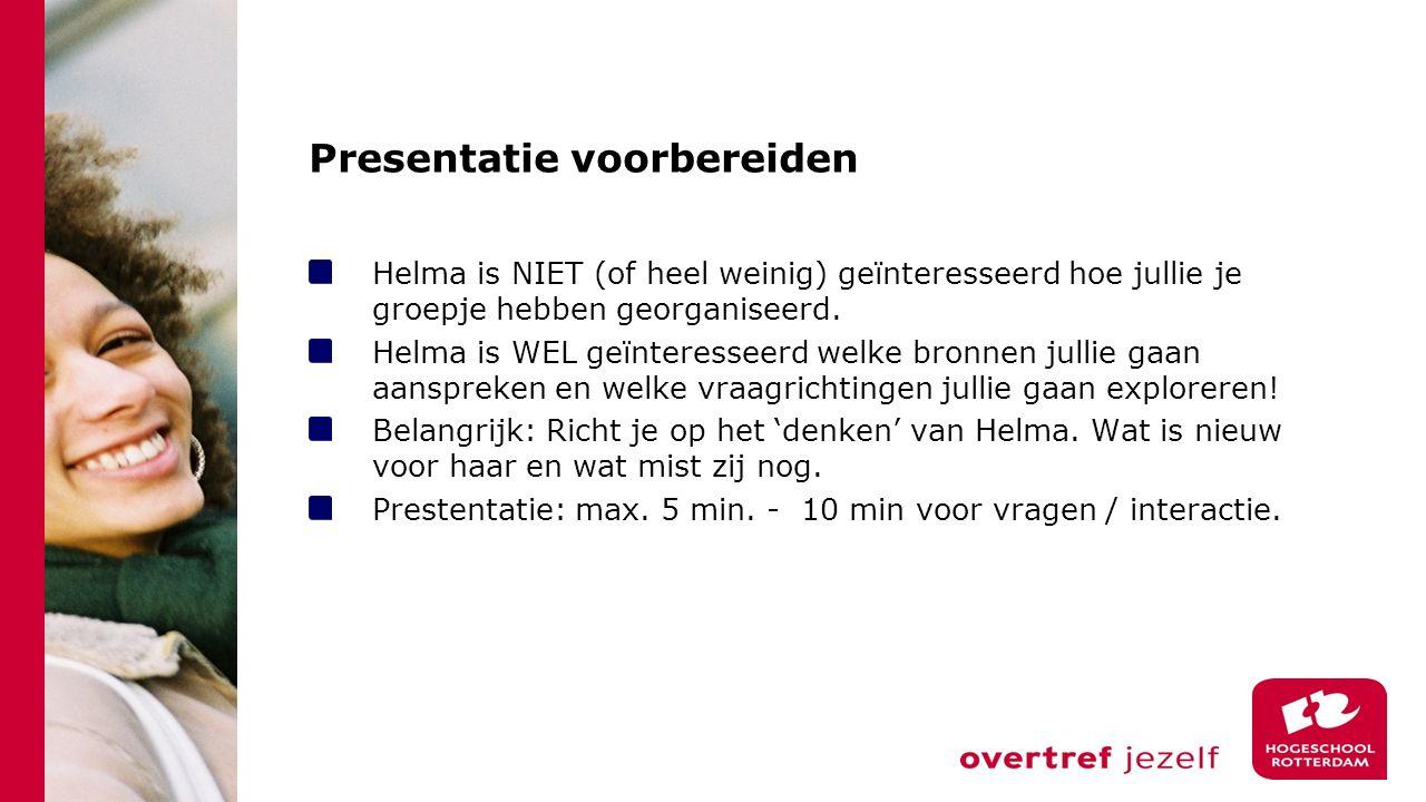 Presentatie voorbereiden Helma is NIET (of heel weinig) geïnteresseerd hoe jullie je groepje hebben georganiseerd. Helma is WEL geïnteresseerd welke b