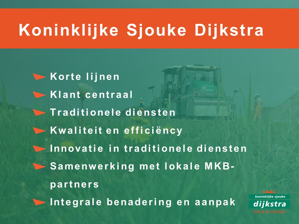 Korte lijnen Klant centraal Traditionele diensten Kwaliteit en efficiëncy Innovatie in traditionele diensten Samenwerking met lokale MKB- partners Int