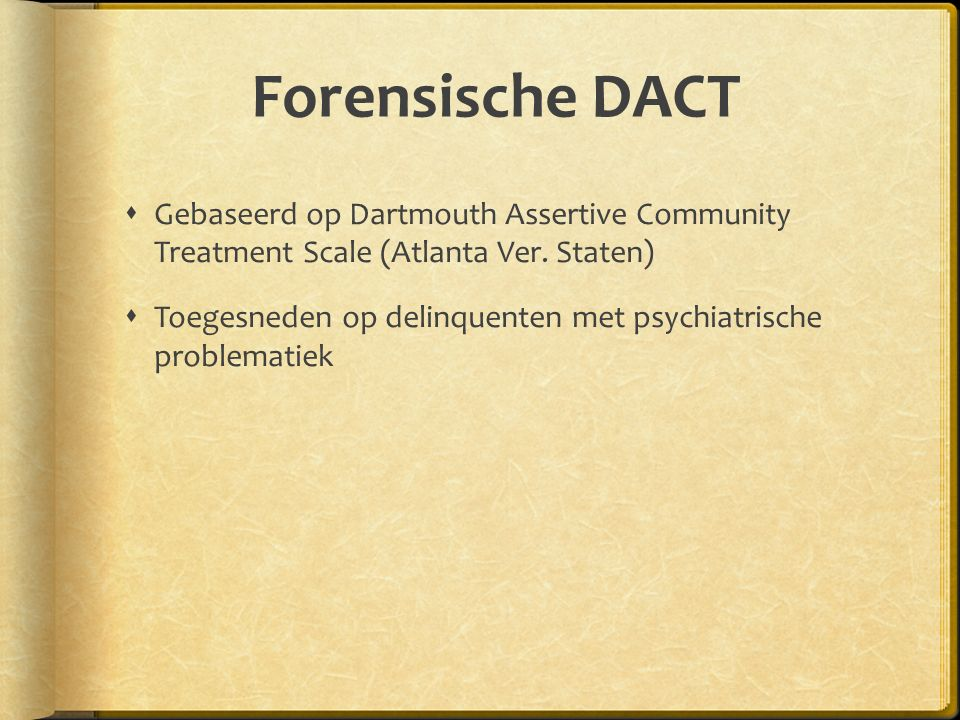 Forensische DACT  Gebaseerd op Dartmouth Assertive Community Treatment Scale (Atlanta Ver.