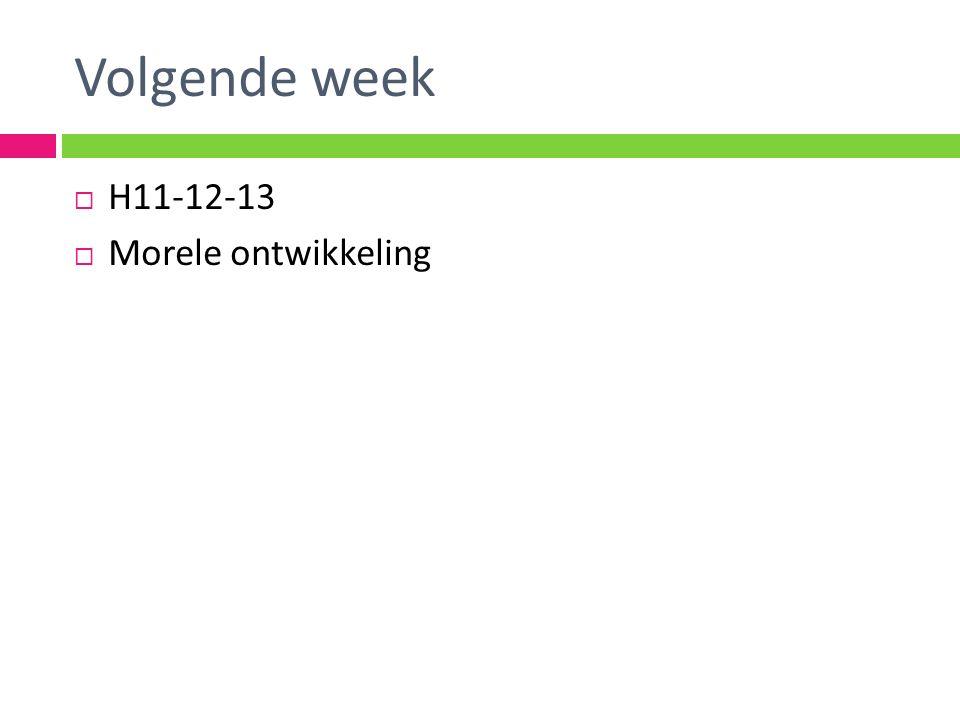 Volgende week  H11-12-13  Morele ontwikkeling