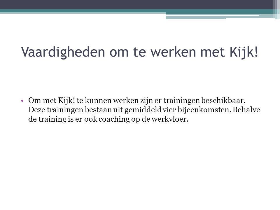 Vaardigheden om te werken met Kijk! Om met Kijk! te kunnen werken zijn er trainingen beschikbaar. Deze trainingen bestaan uit gemiddeld vier bijeenkom