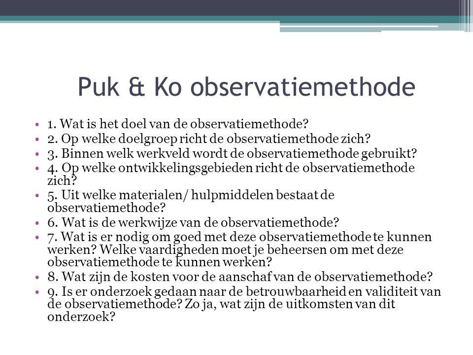 Puk & Ko observatiemethode 1. Wat is het doel van de observatiemethode? 2. Op welke doelgroep richt de observatiemethode zich? 3. Binnen welk werkveld
