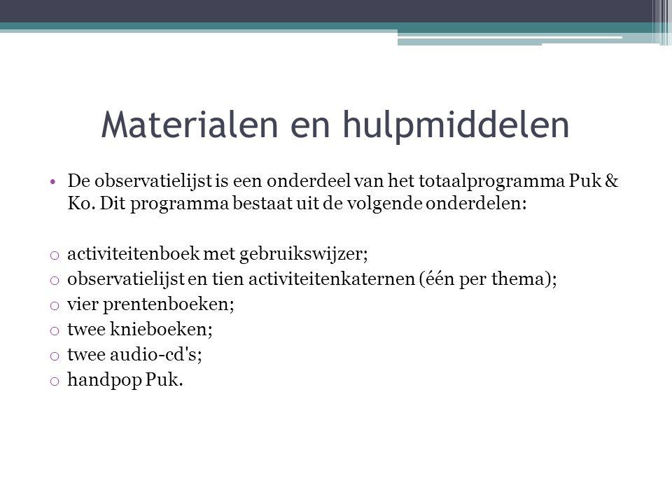 Materialen en hulpmiddelen De observatielijst is een onderdeel van het totaalprogramma Puk & Ko. Dit programma bestaat uit de volgende onderdelen: o a