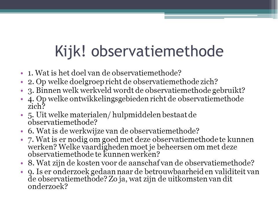 Kijk! observatiemethode 1. Wat is het doel van de observatiemethode? 2. Op welke doelgroep richt de observatiemethode zich? 3. Binnen welk werkveld wo