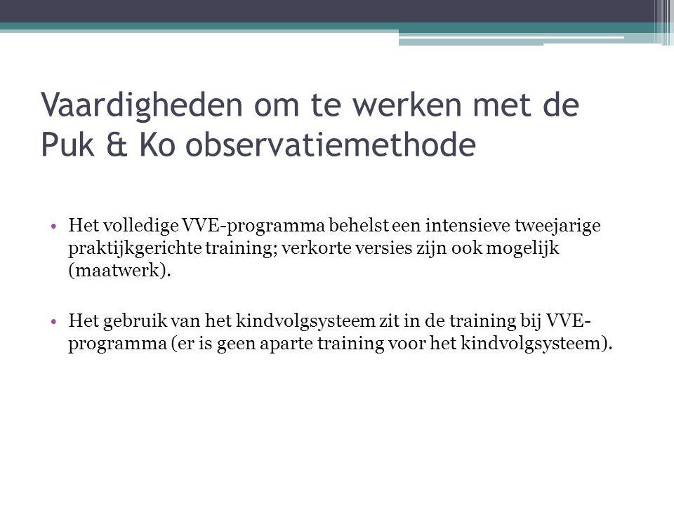 Vaardigheden om te werken met de Puk & Ko observatiemethode Het volledige VVE-programma behelst een intensieve tweejarige praktijkgerichte training; verkorte versies zijn ook mogelijk (maatwerk).