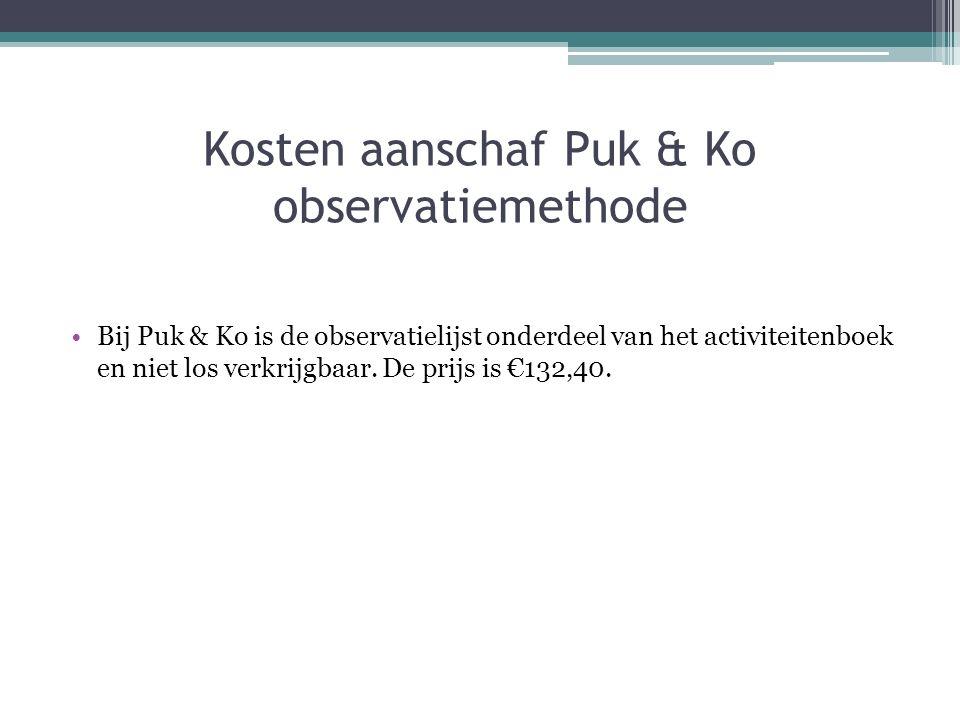 Kosten aanschaf Puk & Ko observatiemethode Bij Puk & Ko is de observatielijst onderdeel van het activiteitenboek en niet los verkrijgbaar. De prijs is