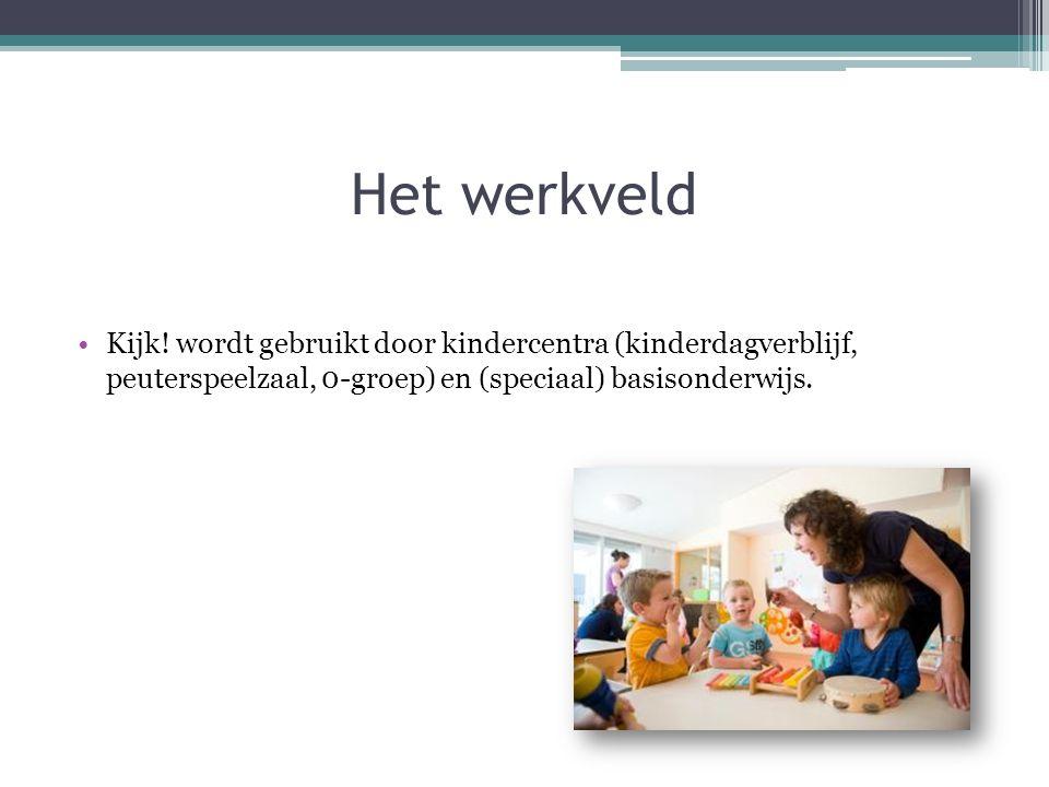 Kijk! wordt gebruikt door kindercentra (kinderdagverblijf, peuterspeelzaal, 0-groep) en (speciaal) basisonderwijs. Het werkveld