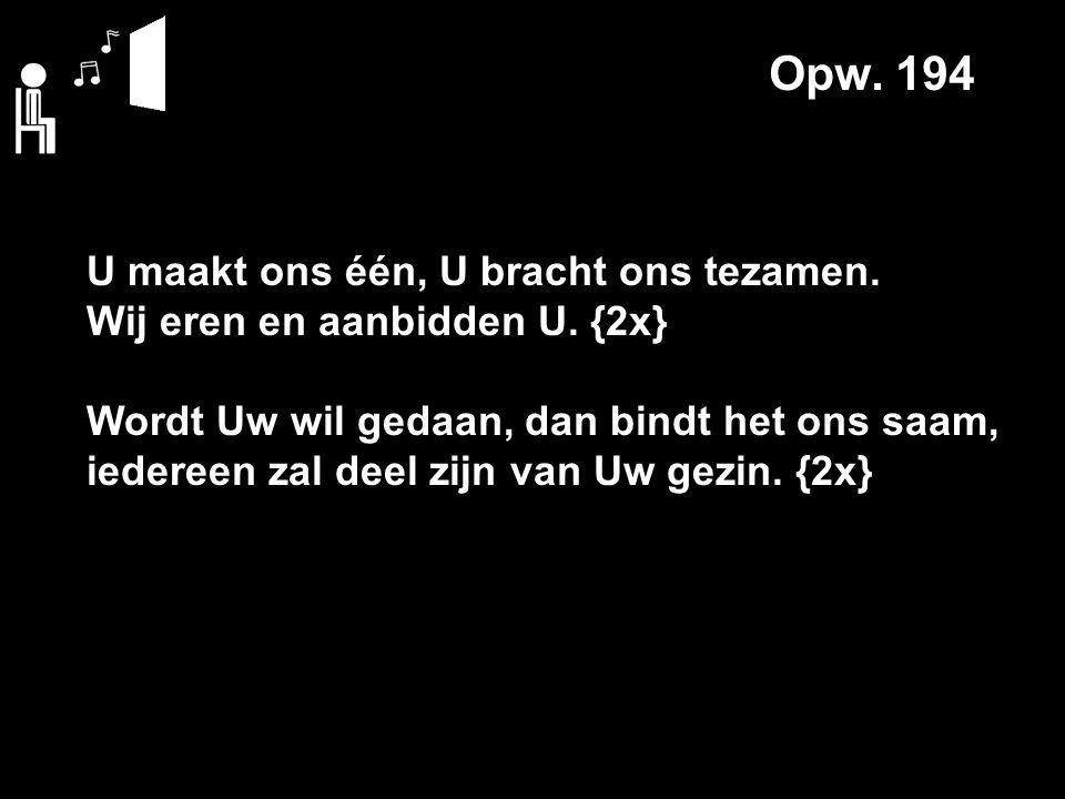 Opw.194 U maakt ons één, U bracht ons tezamen. Wij eren en aanbidden U.
