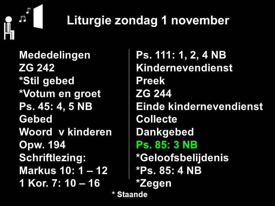 Liturgie zondag 1 november Ps. 111: 1, 2, 4 NB Kindernevendienst Preek ZG 244 Einde kindernevendienst Collecte Dankgebed Ps. 85: 3 NB *Geloofsbelijden