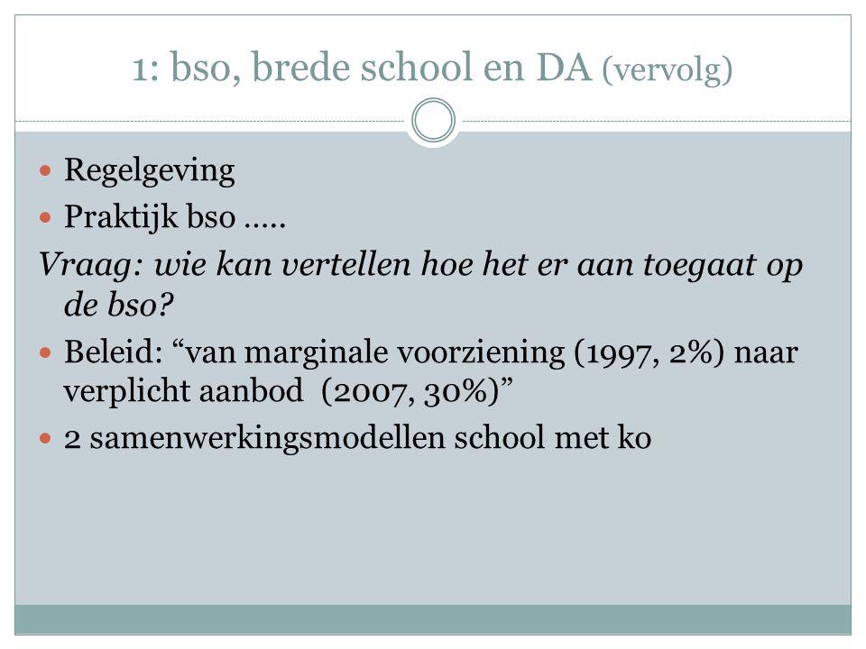 1: bso, brede school en DA (vervolg) Regelgeving Praktijk bso …..