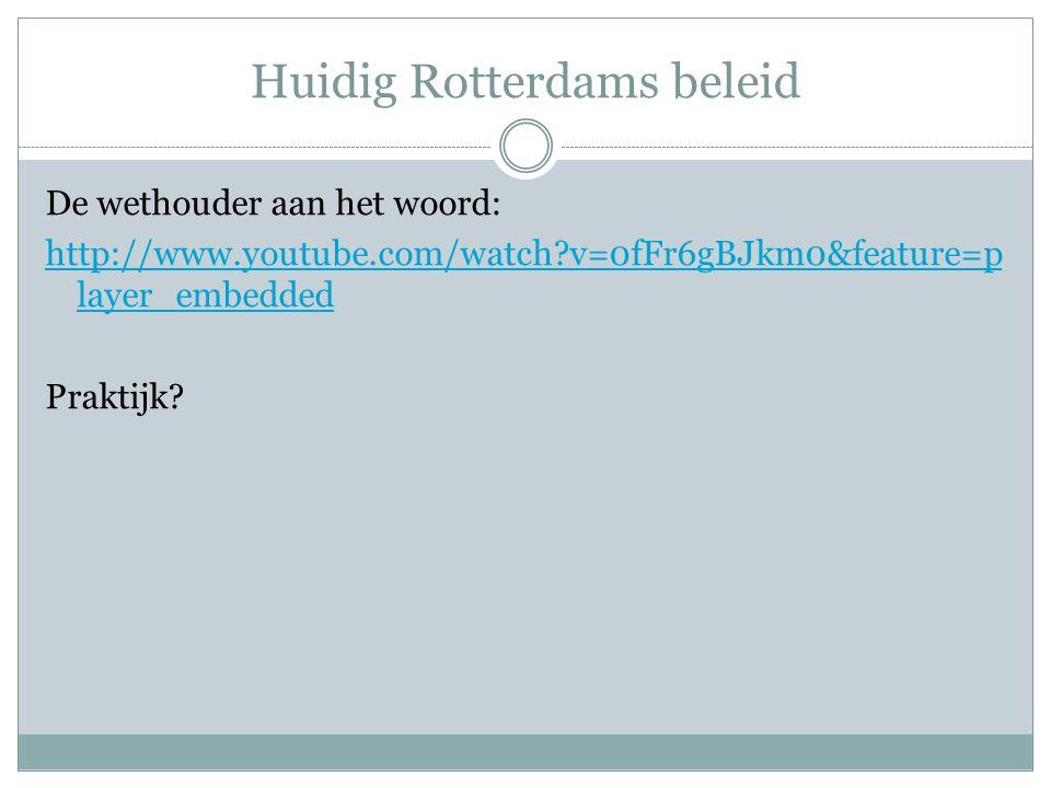 Huidig Rotterdams beleid De wethouder aan het woord: http://www.youtube.com/watch v=0fFr6gBJkm0&feature=p layer_embedded Praktijk