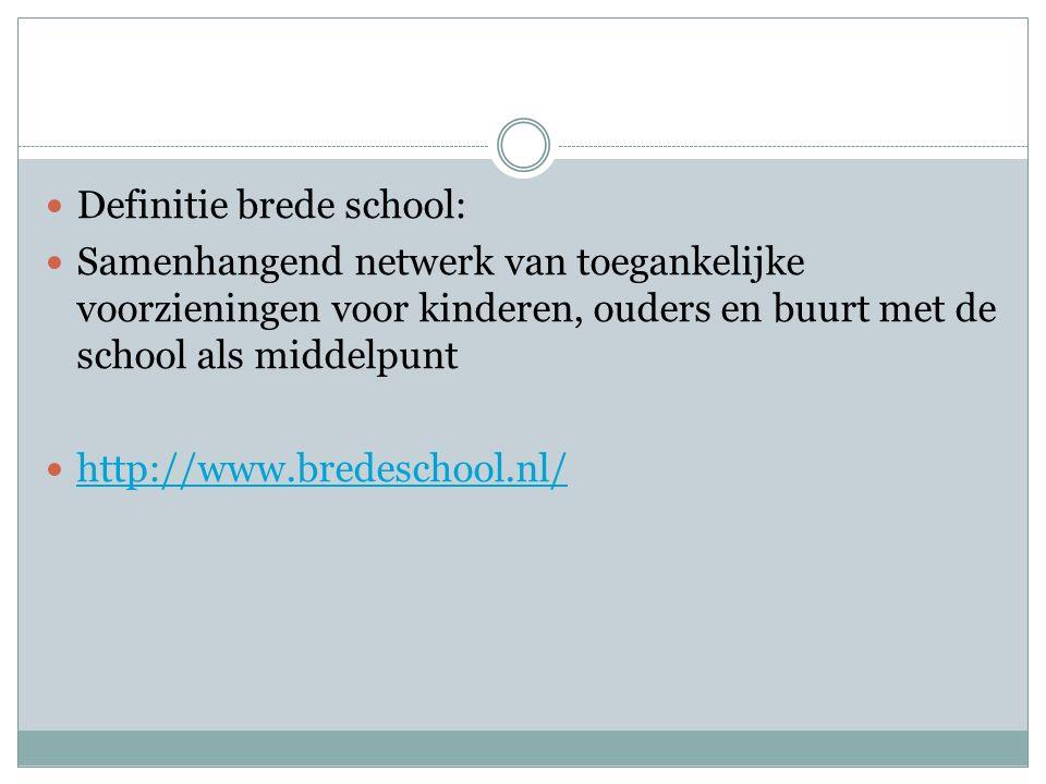 Definitie brede school: Samenhangend netwerk van toegankelijke voorzieningen voor kinderen, ouders en buurt met de school als middelpunt http://www.bredeschool.nl/
