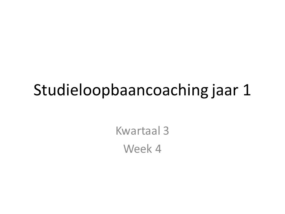 Studieloopbaancoaching jaar 1 Kwartaal 3 Week 4