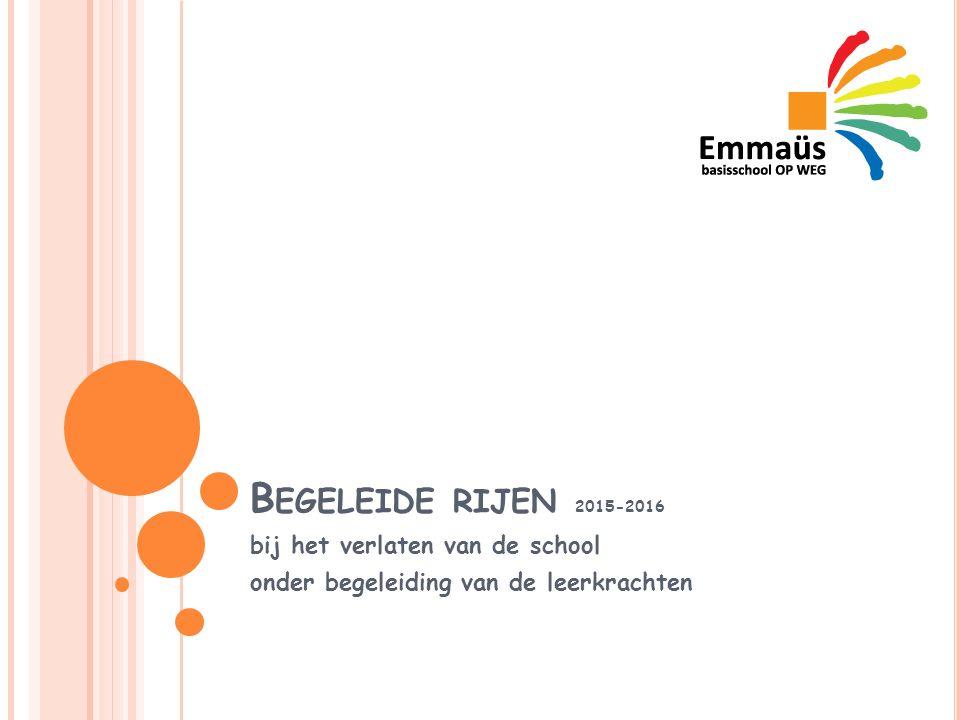 B EGELEIDE RIJEN 2015-2016 bij het verlaten van de school onder begeleiding van de leerkrachten