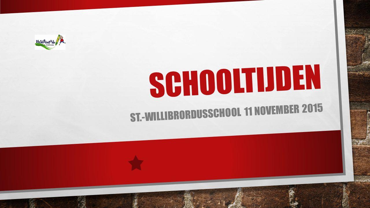 SCHOOLTIJDEN ST.-WILLIBRORDUSSCHOOL 11 NOVEMBER 2015