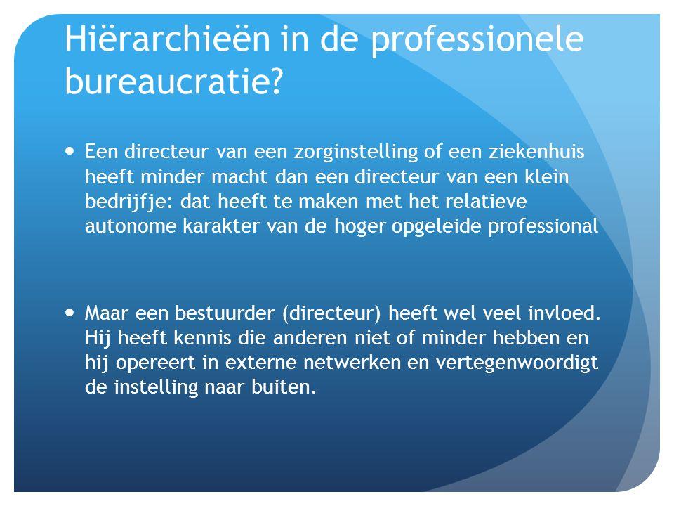 Hiërarchieën in de professionele bureaucratie? Een directeur van een zorginstelling of een ziekenhuis heeft minder macht dan een directeur van een kle